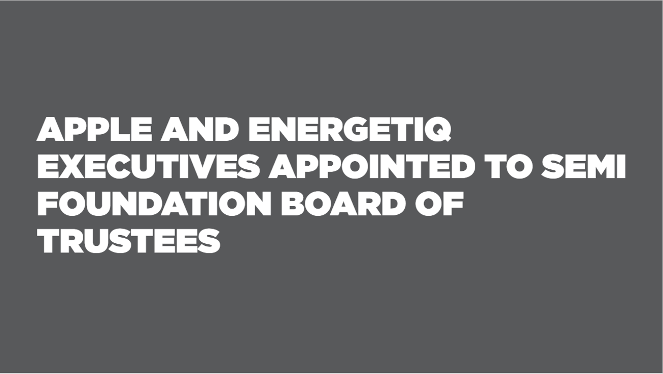 Apple and Energetiq Executives Appointed to SEMI Foundation Board of Trustees